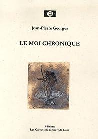 Le moi chronique par Jean-Pierre Georges