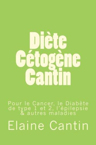 Di??te C??tog??ne Cantin: Pour le cancer, le diab??te de Type 1 & 2, l'??pilepsie & autres maladies (French Edition) by Elaine Cantin (2015-03-23)