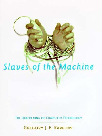 Slaves of the Machine: The Quickening of Computer Technology (Bradford Books)