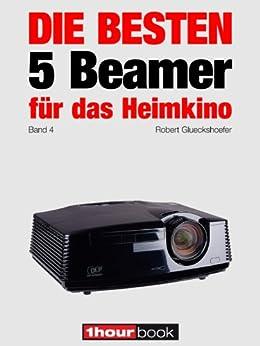 die besten 5 beamer f r das heimkino band 4 1hourbook german edition ebook. Black Bedroom Furniture Sets. Home Design Ideas