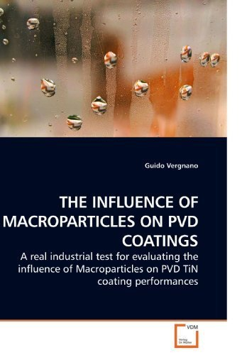 THE-INFLUENCE-OF-MACROPARTICLES-ON-PVD-COATINGS-A-real-industrial-test-for-evaluating-the-influence-of-Macroparticles-on-PVD-TiN-coating-performances-by-Vergnano-Guido-2009-Paperback