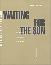 Waiting for the Sun : Une histoire de la musique à Los Angeles par Barney Hoskyns