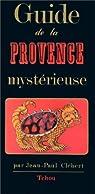 Guide de la Provence Mystérieuse par Clébert