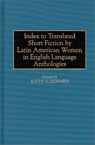 Index to Translated Short Fiction by Latin American Women in English Language Anthologies (Bibliographies and Indexes in Women's Studies)