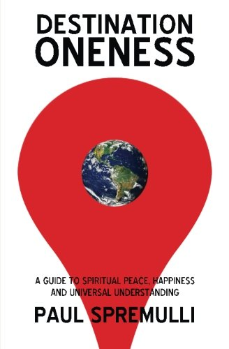 Destination Oneness: A Guide to Spiritual Peace, Happiness, and Universal Understanding pdf