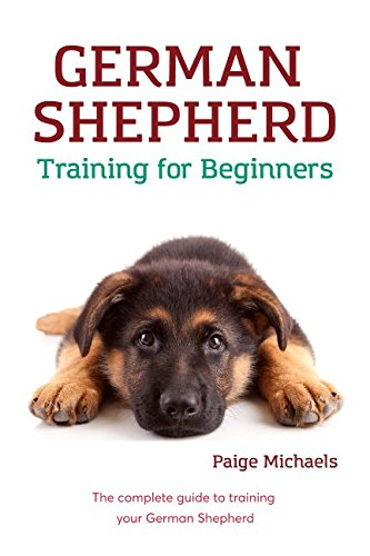 German Shepherd Training for Beginners: The complete guide to training your...