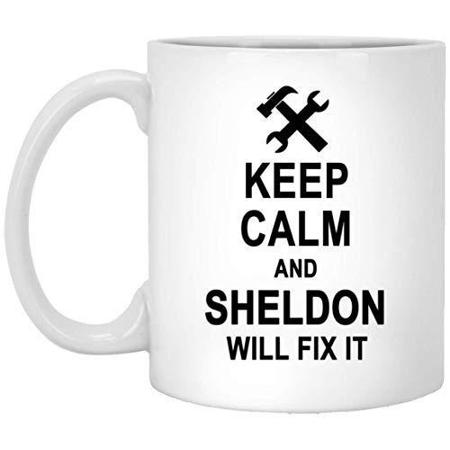 Keep Calm And Sheldon Will Fix It Coffee Mug Personalized - Amazing Birthday Gag Gifts for Sheldon Men Women - Halloween Christmas Gift Ceramic Mug Tea Cup White 11 Oz -