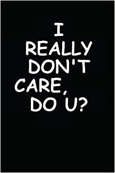 Ebook Descargar Libros Gratis I Really Don't Care Do You: Notebook / Journal / 110 Lined Pages PDF Libre Torrent