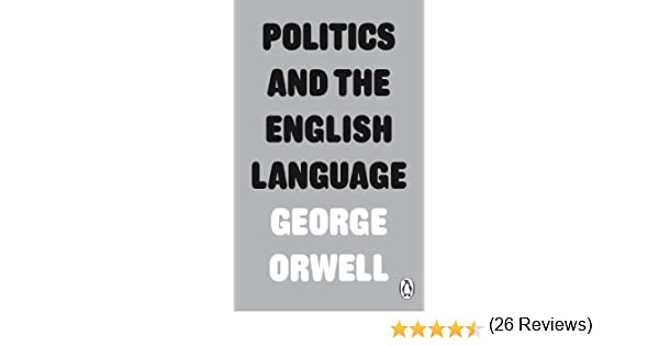 George Orwell S Politics And The English Language Thesis And Literary  Legend Prometheus And Gaea Anthem