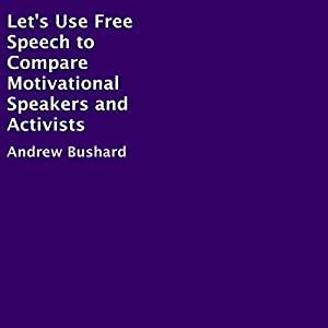 Let's Use Free Speech to Compare Motivational Speakers and Activists Audiobook