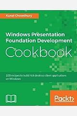 Windows Presentation Foundation Development Cookbook: 100 recipes to build rich desktop client applications on Windows Paperback