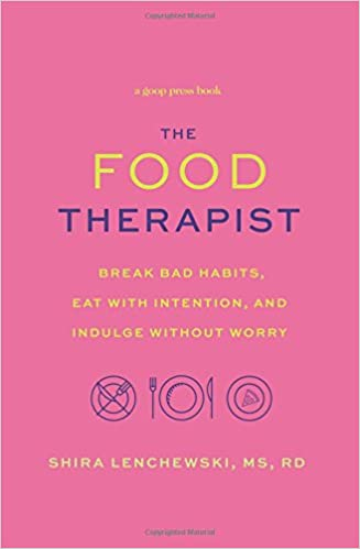 the food therapist break bad habits eat with intention and indulge without worry shira lenchewski 9781478918165 amazoncom books