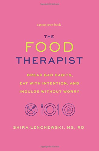 The Food Therapist: Break Bad Habits, Eat with Intention, and Indulge Without Worry cover