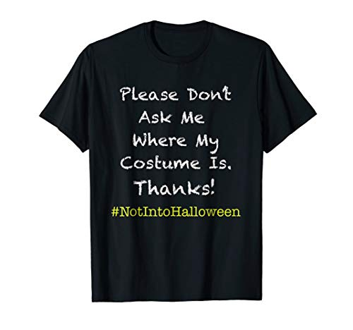 Funny Anti Halloween No Costume Don't Ask T-Shirt ()