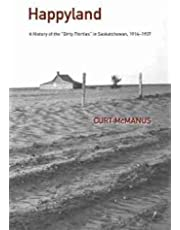 """Happyland: A History of the """"Dirty Thirties"""" in Saskatchewan, 1914-1937"""