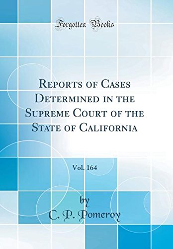 Download Reports of Cases Determined in the Supreme Court of the State of California, Vol. 164 (Classic Reprint) ebook