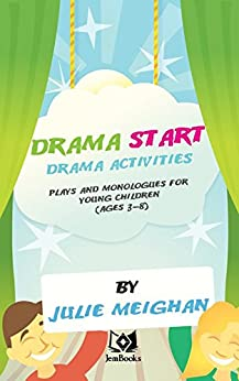 Drama Start: Drama activities, plays and monologues for young children (ages 3 to 8) by [Meighan, Julie]