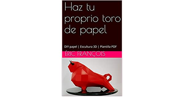Haz tu proprio toro de papel: DIY papel | Escultura 3D ...