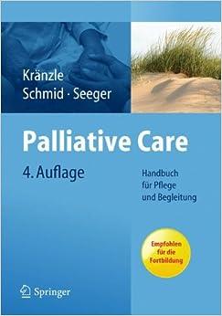 Palliative Care: Handbuch Fur Pflege Und Begleitung