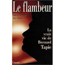 LE FLAMBEUR OU LA VRAIE VIE DE BERNARD TAPIE