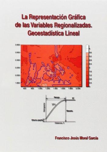 Descargar Libro La Representación Gráfica De Las Variables Regionalizadas. Geoestadística Lineal Francisco Jesus Moral Garcia