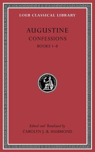 Confessions, Volume I: Books 1-8 (Loeb Classical Library)