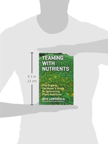 Teaming with Nutrients: The Organic Gardener's Guide to Optimizing ...