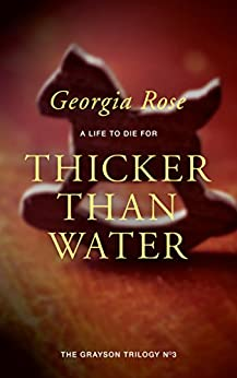 Thicker Than Water: Book 3 of The Grayson Trilogy by [Rose, Georgia]