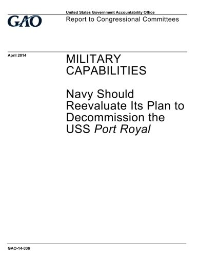 Read Online Military capabilities: Navy should reevaluate its plan to decommission the USS Port Royal : report to congressional committees. ebook