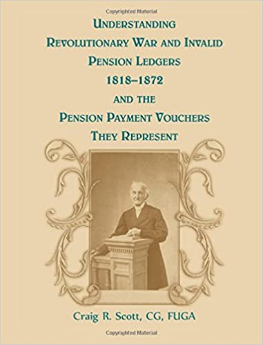 Book Understanding Revolutionary War and Invalid Pension Ledgers 1818-1872, and the Pension Payment Vouchers They Represent