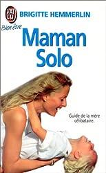 MAMAN SOLO. Le guide de la mère célibataire