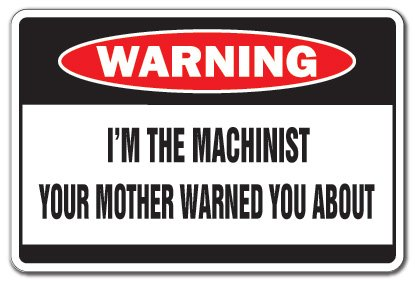 SignMission I'm The Machinist Warning Sign | Indoor/Outdoor | Funny Home Décor for Garages, Living Rooms, Bedroom, Offices Metal Mother Cut Gag Gift Funny Tool Die Maker Sign Wall Plaque Decoration