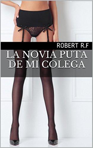 Descargar Libro La Novia Puta De Mi Colega Robert R.f