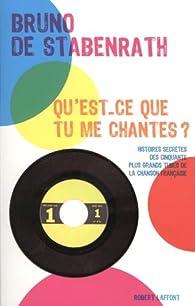 Qu'est-ce que tu me chantes ? : Histoires secrètes des cinquante plus grands tubes de la chanson française par Bruno de Stabenrath