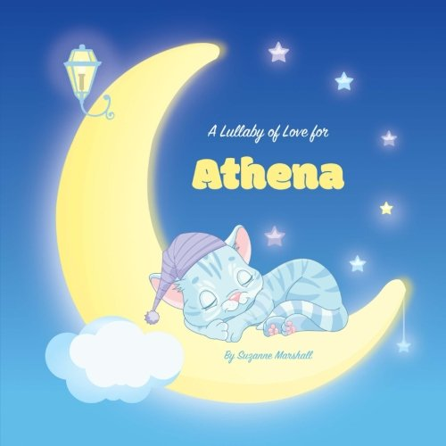 A Lullaby of Love for Athena: Personalized Book, Bedtime Story & Sleep Book (Bedtime Stories, Sleep Stories, Gratitude Stories, Personalized Books, Personalized Baby Gifts)