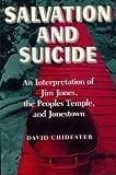 Salvation and Suicide : An Interpretation of Jim Jones, the Peoples Temple and Jonestown, Chidester, David, 0253206901