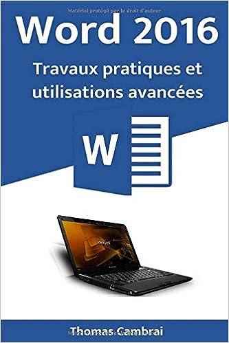 Word 2016 : Travaux pratiques et utilisations avancées - Thomas Cambrai (2018) sur Bookys