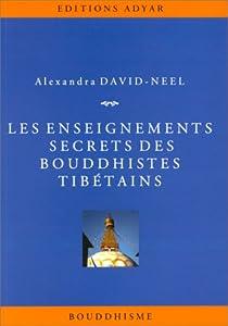 Les enseignements secrets des bouddhistes tibétains par David-Néel