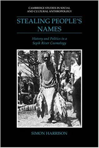 Stealing People's Names: History and Politics in a Sepik River Cosmology (Cambridge Studies in Social and Cultural Anthropology)