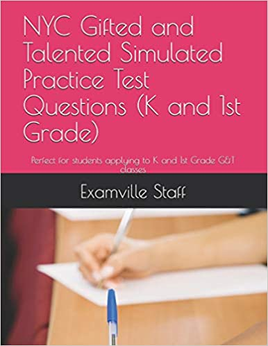 NYC Gifted and Talented Simulated Practice Test Questions (K and 1st Grade): Perfect for students applying to K and 1st Grade G&T classes: Examville Staff: ...