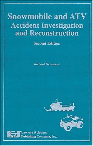 Snowmobile and ATV Accident Investigation and Reconstruction, Second Edition by Lawyers & Judges Publishing Company, Inc.