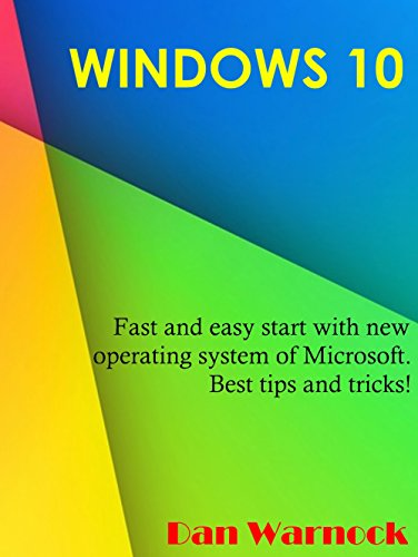 Windows 10: Fast and easy start with new operating system of Microsoft. Best tips and tricks! Epub
