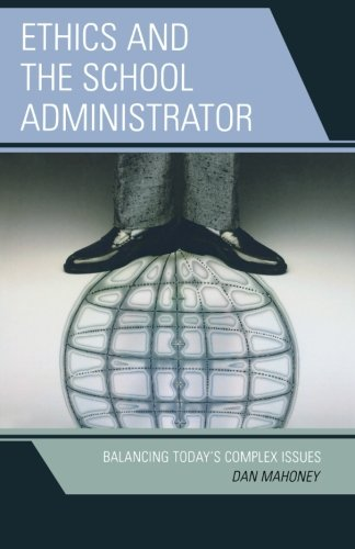 Ethics and the School Administrator: Balancing Today's Complex Issues