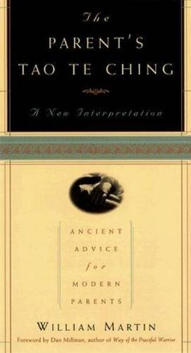 The Parent's Tao Te Ching: Ancient Advice for Modern Parents [William Martin] (Tapa Blanda)