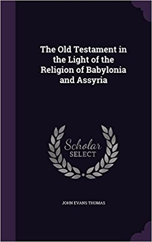 Download online The Old Testament in the Light of the Religion of Babylonia and Assyria PDF, azw (Kindle), ePub, doc, mobi