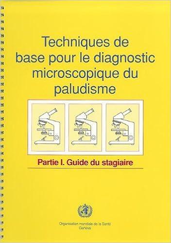 Livre gratuits en ligne Techniques De Base Pour Le Diagnostic Microscopique Du Paludisme: Partie I: Guide Du Stagiaire pdf ebook