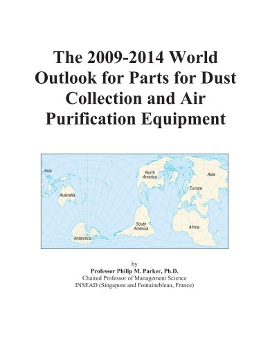 The 2009-2014 World Outlook for Parts for Dust Collection and Air Purification Equipment