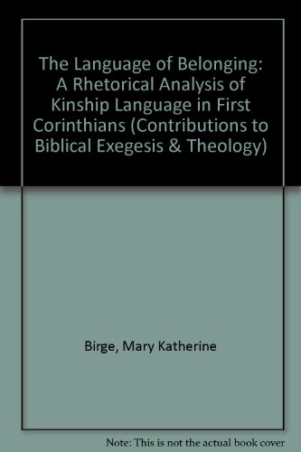 The Language of Belonging A Rhetorical Analysis of Kinship Language in First Corinthians (Contributions to Biblical Exegesis & Theology) by Peeters
