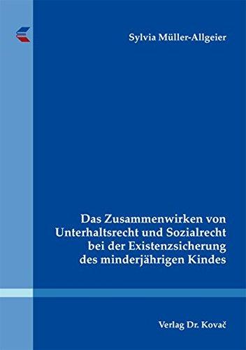 Download Das Zusammenwirken von Unterhaltsrecht und Sozialrecht bei der Existenzsicherung des minderjährigen Kindes (Studien zum Sozialrecht) pdf