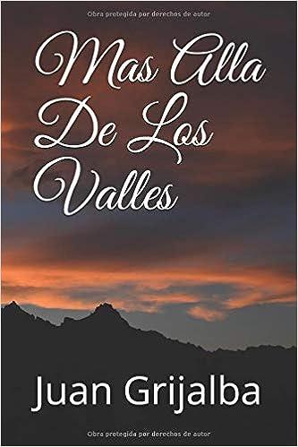 Más Allá De Los Valles (Mas alla de Los Valles) (Spanish Edition): Juán R. Grijalba: 9781729258262: Amazon.com: Books